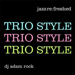 Trio Style - jazz re:freshed mix by Dj Adam Rock