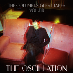 THE COLUMBUS GUEST TAPES VOL. 110 - THE OSCILLATION
