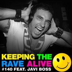 Keeping The Rave Alive Episode 140 featuring Javi Boss