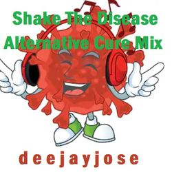 Shake The Disease Alternative Cure Mix by deejayjose