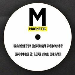 Magnetic Imprint Podcast: Life and Death