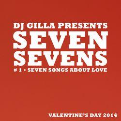 DJ GIlla presents Seven Sevens • #1 Seven Songs About Love