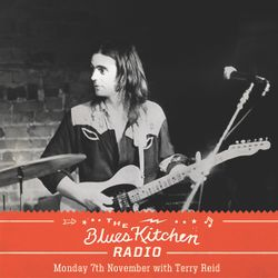 THE BLUES KITCHEN RADIO: 07 NOVEMBER 2016 with TERRY REID
