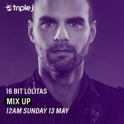 16 Bit Lolitas (Anjunadeep Records, Bits & Pieces) @ Mixup Exclusive Triple J (12.05.2018)