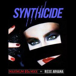 DJ Rexx Arkana - Synthicide - 80s to the Maxx