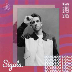005 - Sounds Of Sigala - ft. MK, Jonas Blue, Martin Solveig, Joel Corry, Oliver Heldens & more.