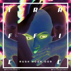 Rush Hour 009 - TRAFFICC [05-10-2018]