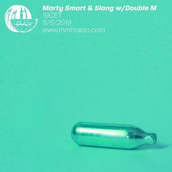 Marty Smart & Slang w/ Double M // 09.06.19