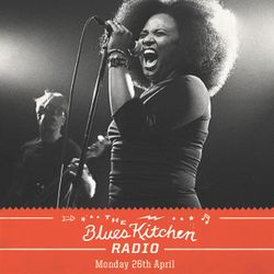 THE BLUES KITCHEN RADIO: 25th April 2016
