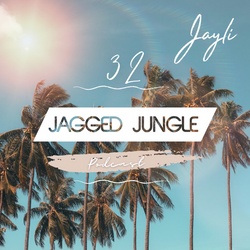 Jayli Presents: Jagged Jungle No.32