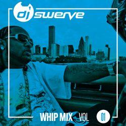 DJ SWERVE'S WHIP MIX VOL 1