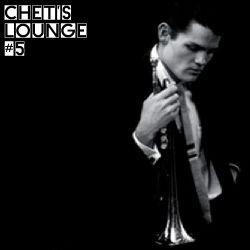 Chet's Lounge # 05 Chet Baker/Duke Pearson/Mike Longo/Erik Truffaz/Mo' Horizons/Axel Krygier
