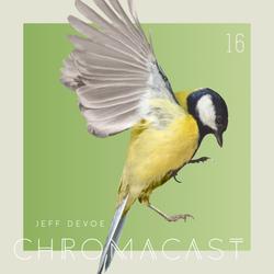 Chromacast 16 - Jeff Devoe
