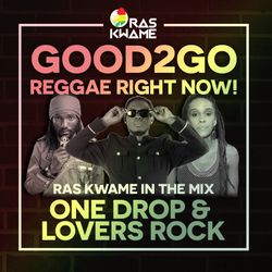 Good2Go Reggae Right Now! - One Drop & Lovers Rock