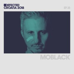 Defected Croatia Sessions - MoBlack Ep.18
