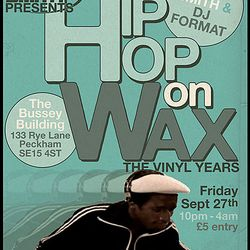 Hip Hop On Wax @ Bussey Building, Peckham,LDN with Andy Smith & DJ Format