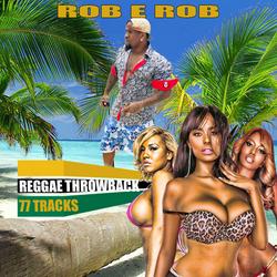 DJ ROB E ROB REGGAE THROWBACK MIX