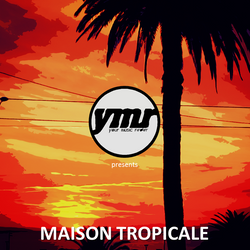 YMR Presents: Maison Tropicale Vol.1