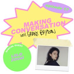 Making Conversation with Grant Brydon - Episode 17: Lolo Zouaï