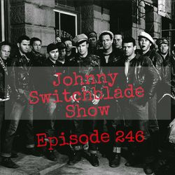 The Johnny Switchblade Show #246