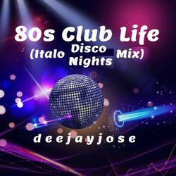 80s Club Life (italo disco nights) Mix by deejayjose