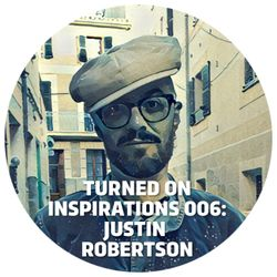 Turned On Inspirations 006: Justin Robertson
