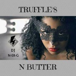 DJ N-er-G: Truffles n Butter