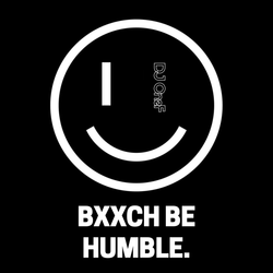 BxxCH BE HUMBLE. @DJOneF