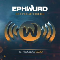 Ephwurd presents Eph'd Up Radio #009