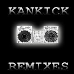KANKICK REMIXES #1