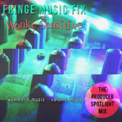 Fringe Music Fix x Wonky Sensitive - Women In Music, Vol. 3 The Producer Spotlight Mix