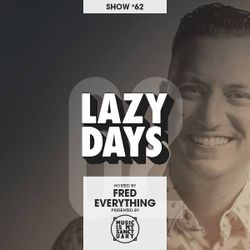 LAZY DAYS - Show #62 (Hosted by Fred Everything)