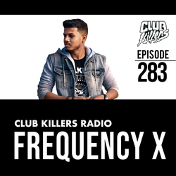 Club Killers Radio #283 - Frequency X