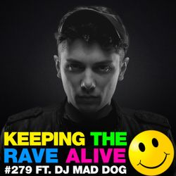 Keeping The Rave Alive Episode 279 featuring DJ Mad Dog