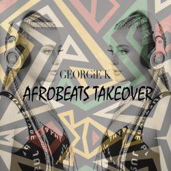 @DJGEORGIEK Presents Afrobeats Takeover Vol.1