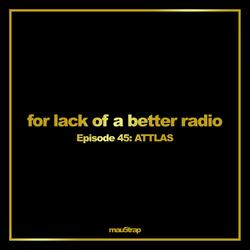 for lack of a better radio: episode 45 - ATTLAS (Beyond Wonderland Spotlight)