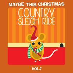 Maybe This Christmas Vol 7: Country Sleigh Ride
