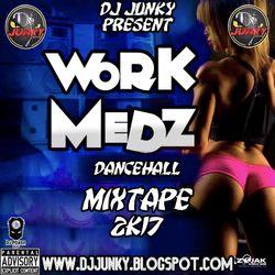 DJJUNKY - WORK MEDZ DANCEHALL MIXTAPE 2K17