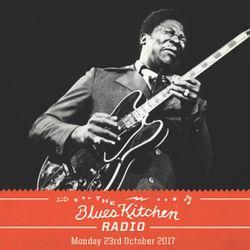 THE BLUES KITCHEN RADIO: 23 OCTOBER 2017
