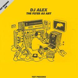 Test Pressing 018 / DJ Alex / The Flyer As Art