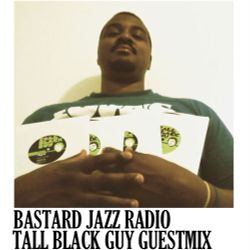 Bastard Jazz Radio - Tall Black Guy Guestmix