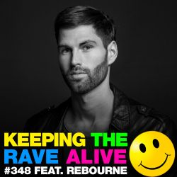 Keeping The Rave Alive Episode 348 feat. Rebourne