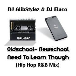 DJ GlibStylez & DJ Flaco - Oldschool Newschool Need To Learn Though (Hip Hop R&B Mix)