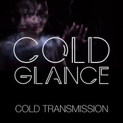 "COLD TRANSMISSION presenta ""COLD GLANCE"" 08.03.18 (no. 25)"
