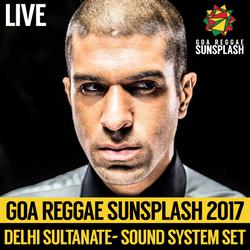 Delhi Sultanate - Goa Sunsplash 2017 - Full Sound System Set (LIVE)