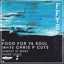 FOOD FOR YA SOUL invite CHRIS P CUTS - Live on Rinse France