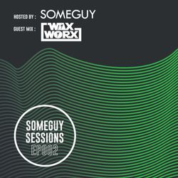 Someguy Sessions EP002 - Wax Worx Guest Mix