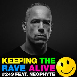 Keeping The Rave Alive Episode 243 featuring Neophyte