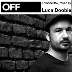 OFF Recordings Podcast Episode #52, mixed by Luca Doobie