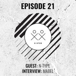 S I S T E R - Episode 21 - N TYPE (Guestmix) + Mabel Interview